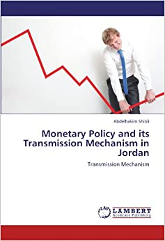 Monetary Policy and its Transmission Mechanism in Jordan: Transmission Mechanism