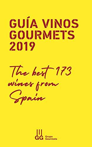 GUÍA VINOS GOURMETS 2019. THE BEST 173 WINES FROM SPAIN
