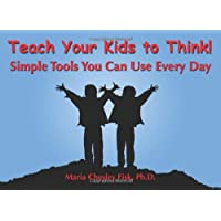 Teach Your Kids to Think!: Simple Tools You Can Use Every Day