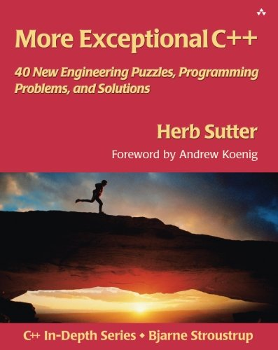 More Exceptional C++: 40 New Engineering Puzzles, Programming Problems, and Solutions by Addison-Wesley Professional
