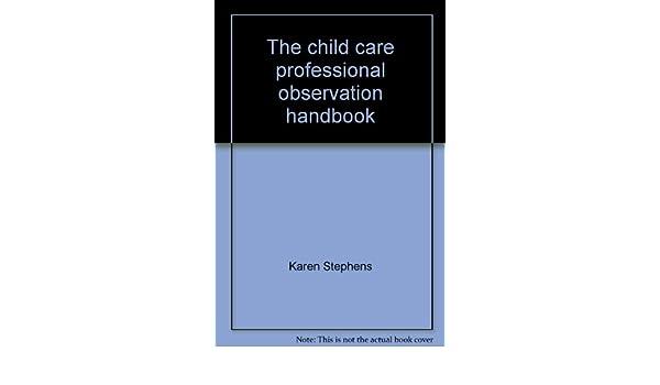 The child care professional observation handbook: Karen Stephens ...