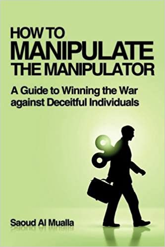 HOW TO MANIPULATE THE MANIPULATOR: A Guide to Winning the