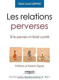 Les relations perverses : Si le pervers m'était conté par Claire-Lucie Cziffra