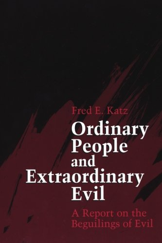 Ordinary People and Extraordinary Evil: A Report on the Beguilings of Evil