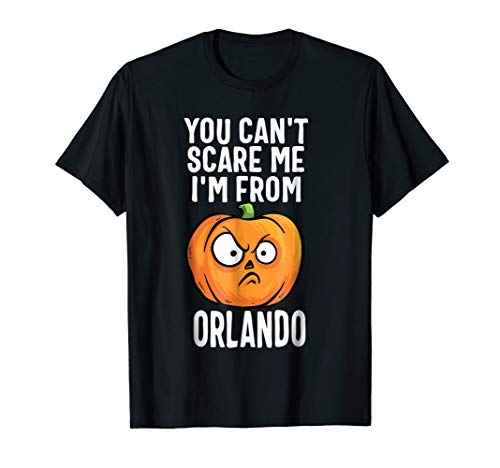 You Can't Scare Me I'm From Orlando Florida T-Shirt