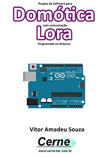 Projeto de Software para Domótica com comunicação Lora Programado no Arduino