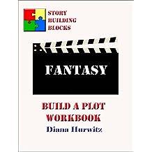 Fantasy: Build A Plot Workbook (Story Building Blocks 8)