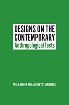 Designs on the Contemporary: Anthropological Tests by [Rabinow, Paul, Stavrianakis, Anthony]