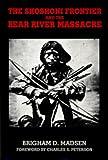 The Shoshoni Frontier and the Bear River Massacre (Utah Centennial)