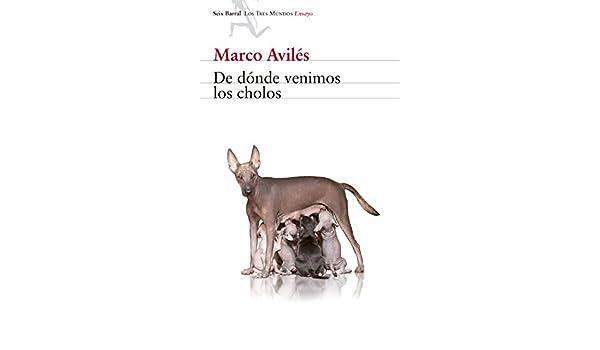 De dónde venimos los cholos eBook: Marco Avilés: Amazon.es ...