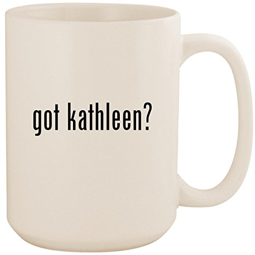 Kathleen Mug - got kathleen? - White 15oz Ceramic Coffee Mug Cup