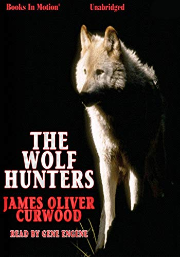 The Wolf Hunters - (ANNOTATED) Original, Unabridged, Complete, Enriched [Oxford University Press]