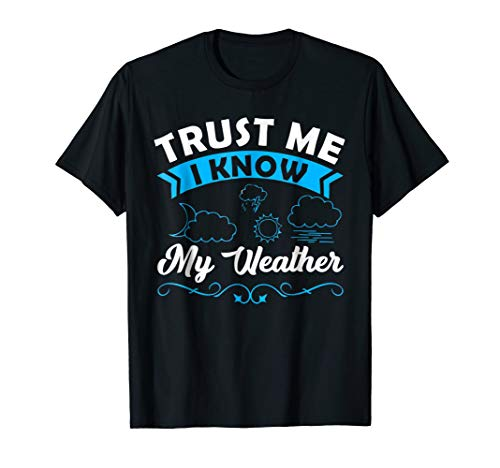 Trust Me I Know My Weather Meteorologist Storm