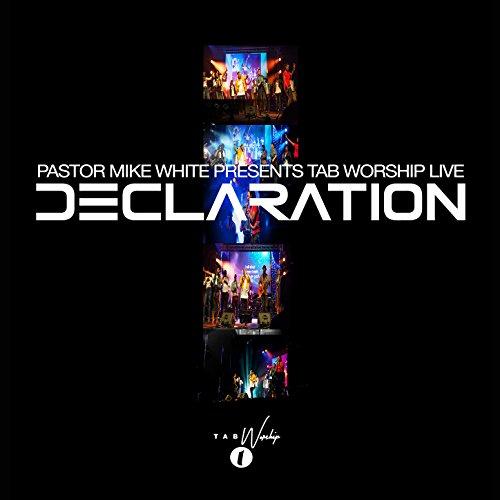 Tab Worship - Pastor Mike White Presents Tab Worship Live: Declaration 2017