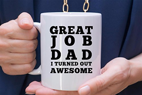 Great Job Dad I Turned Out Awesome Coffee - Best Gift for Fathers Day, Birthday, Christmas or for New Dad - 11 oz White Ceramic Cup - Silly Gag Present for Him Men from Son Daughter Kids