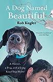A Dog Named Beautiful: A Marine, a Dog, and a Long