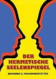 Der Hermetische Seelenspiegel, Johannes H. von Hohenstätten, 3732263355