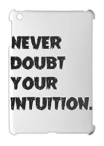 never doubt your intuition. iPad mini - iPad mini 2 plastic case