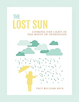 The Lost Sun: Looking For Light In the Midst of Depression by [Beck, Tacy]