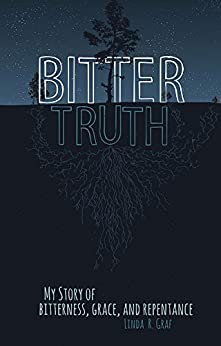 Bitter Truth: My Story of Bitterness, Grace, and Repentance by [Graf, Linda R.]