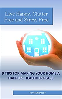 Live Happy Clutter Free And Stress Free 9 Tips For