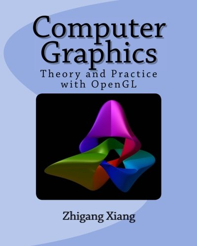 Computer Graphics: Theory and Practice with OpenGL by CreateSpace Independent Publishing Platform