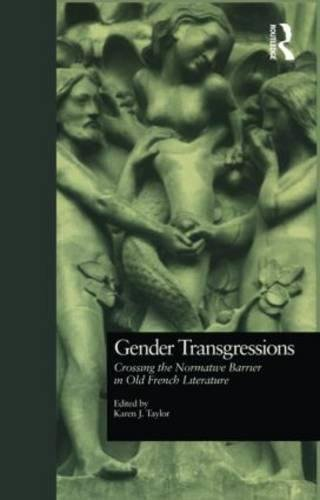 Gender Transgressions: Crossing the Normative Barrier in Old French Literature (Garland Library of Medieval Literature) (The Art Of Courtly Love Full Text)