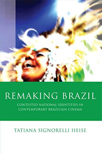 Download Remaking Brazil: Contested National Identites in Contemporary Brazilian Cinema (Iberian and Latin American Studies) Pdf