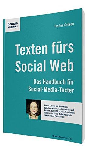 Texten für das Social Web: Das Handbuch für Social-Media-Texter (praxiskompakt) Taschenbuch – 23. Juli 2014 Florine Calleen BusinessVillage 3869801859 Wirtschaft / Management