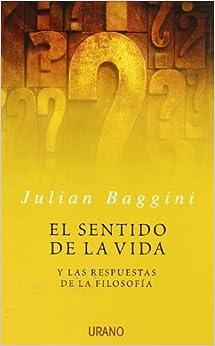 Book El Sentido de la Vida: Y las Respuestas de la Filosofia (Spanish Edition) by Julian Baggini (2005-08-01)