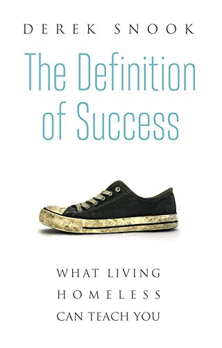 The Definition of Success: What Living Homeless Can Teach You by [Snook, Derek]