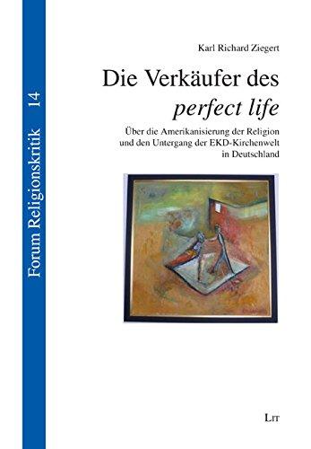 Die Verkäufer des perfect life: Über die Amerikanisierung der Religion und den Untergang der EKD-Kirchenwelt in Deutschland (Forum Religionskritik, Band 14)