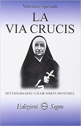 ac8e1ca8d7a Amazon.fr - La Via Crucis dettata da Gesù a suor Josefa Menendez - Vincenzo  Speziale - Livres