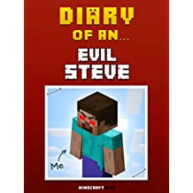 Diary of an Evil Steve: There's a Herobrine in all of us [An Unofficial Minecraft Book] (Minecraft Tales Book 19)