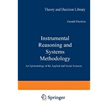 Instrumental Reasoning and Systems Methodology: An Epistemology of the Applied and Social Sciences