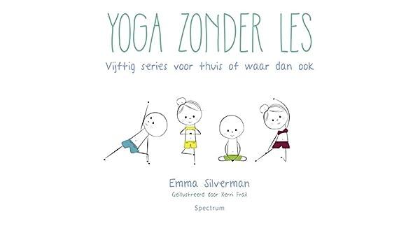 Yoga zonder les: vijftig series voor thuis of waar dan ook ...