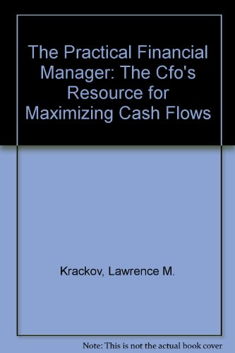 The Practical Financial Manager: The Cfo's Resource for Maximizing Cash Flows