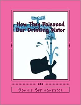 Book How They Poisoned Our Drinking Water: Radiation Poisons in Our Drinking Water! (Volume 1) by Ms. Bonnie Springwester (2012-05-24)