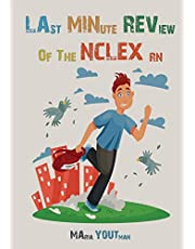 Last Minute Review of The NCLEX RN: The Ultimate Review Guide For the Over Night Study, Quick Tips and Tricks to Survive The NCLEX RN