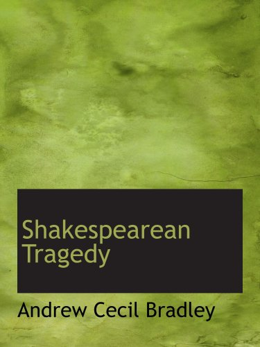the tragedy of king lear according to andrew cecil bradley Shakespeare's source for the tragedy are the accounts of king macbeth of  shorter than othello and king lear,  associated with andrew cecil bradley,.
