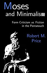 Moses and Minimalism: Form Criticism vs. Fiction in the Pentateuch