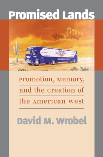 Promised Lands: Promotion, Memory, and the Creation of the American West ePub fb2 ebook