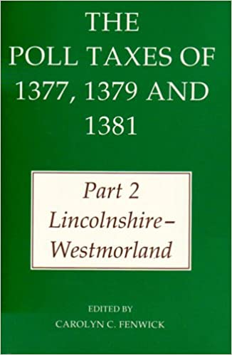 The Poll Taxes of 1377, 1379 and 1381: Part 2: Lincolnshire-Westmorland: Lincolnshire-Westmorland Pt.2 (Records of Social and Economic History (New Series))