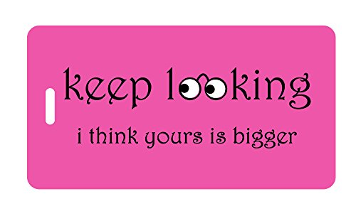 Luggage Tag - keep looking i think yours is bigger - Humorous Luggage Tags