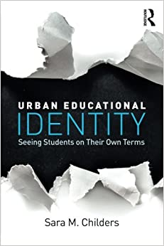 Urban Educational Identity: Seeing Students On Their Own Terms (The Critical Educator) Ebook Rar