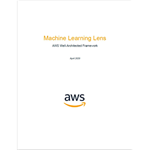 Machine Learning Lens: AWS Well-Architected Framework (AWS Whitepaper)