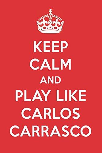Keep Calm And Play Like Carlos Carrasco: Carlos Carrasco Designer Notebook