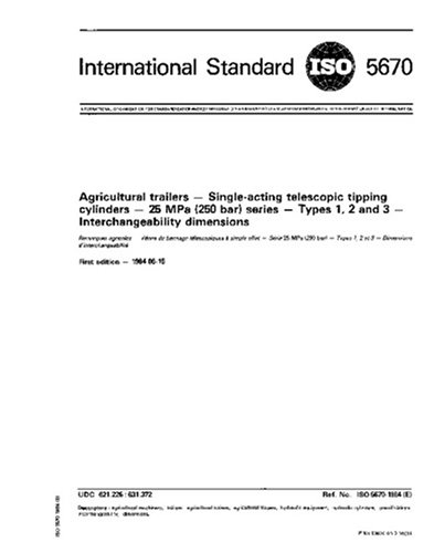 ISO 5670:1984, Agricultural trailers - Single-acting telescopic tipping cylinders - 25 MPa (250 bar) series - Types 1, 2 and 3 - Interchangeability dimensions