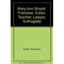 Mary Ann Shadd: Publisher, editor, teacher, lawyer, suffragette