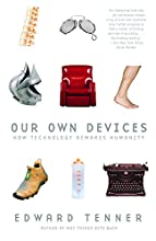 Our Own Devices: How Technology Remakes Humanity